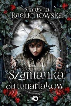 """""""Szamanka od umarlaków"""" - Martyna Raduchowska"""