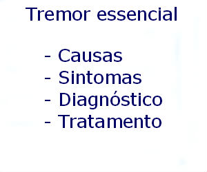 Tremor essencial causas sintomas diagnóstico tratamento prevenção riscos complicações