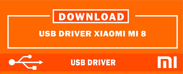 Download USB Driver Xiaomi Mi 8 for Windows 32bit & 64bit