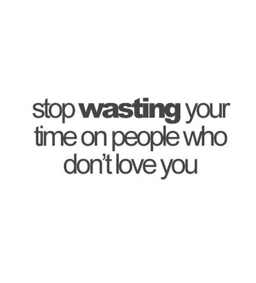 Stop Wasting Your Time On People Who Dont Love You Saying Pictures