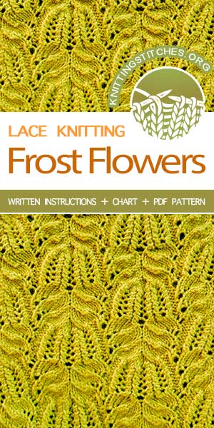 KnittingStitches.org -- Advanced Knitting Patterns. The Art of Lace Knitting, knit Frost Flowers Stitch. #knitting #knittingpattern #knittingstitches