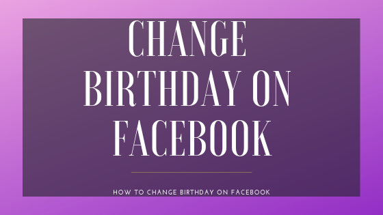 How Can I Change My Date Of Birth On Facebook<br/>