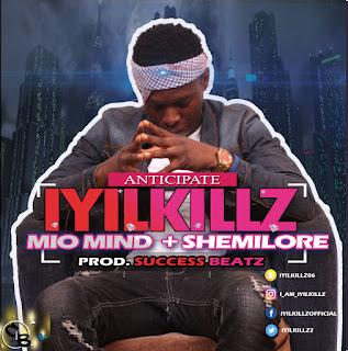 Music: Iyilkillz - Mio Mind + Shemilore || @iyilkillz2 @hitsmediapromo