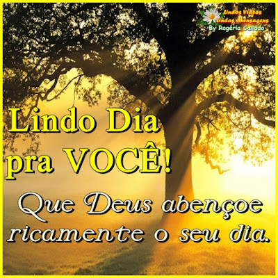 Lindo Dia pra VOCÊ! Que Deus abençoe ricamente o seu dia.