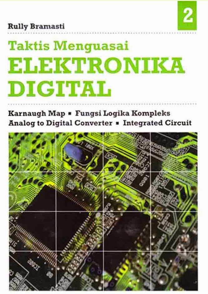 Taktis Menguasai Elektronika Digital 2 :  Karnaugh Map – Fungsi Logika Kompleks – Analog to Digital Converter – Integrated Circuit