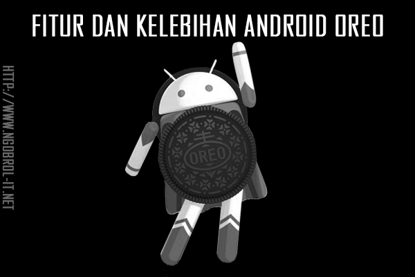 fitur dan kelebihan dari android oreo