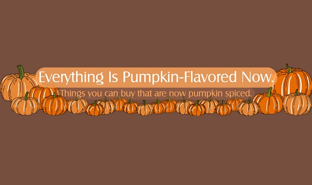 Everything is Pumpkin Flavored Now
