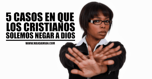 5-casos-en-que-los-cristianos-solemos-negar-a-dios