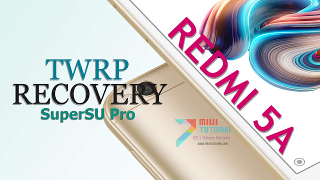 Sudah Adakah Cara Install Custom TWRP dan Root SuperSU untuk Xiaomi Redmi 5A? Ada Kok, Ini Tutorialnya!