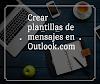 Crear plantillas de mensajes en Outlook.com