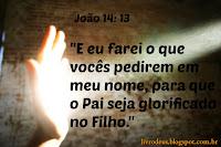 João 14: 13 E eu farei o que vocês pedirem em meu nome, para que o Pai seja glorificado no Filho. facebook.com/livrodeus