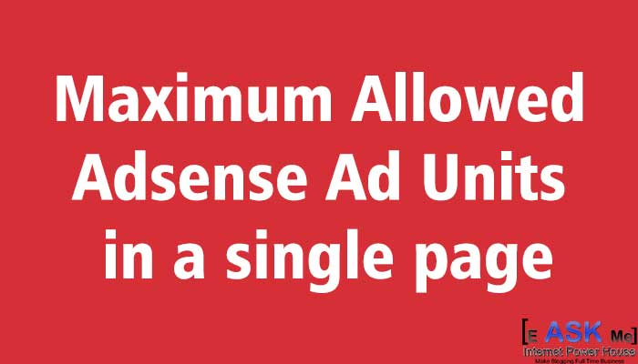 Maximum Allowed Adsense Ad Units in a single pageeAskme How to