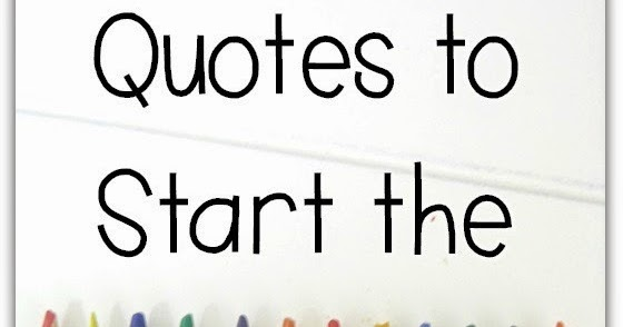 Clever Classroom: Quotes to Start the New School Year
