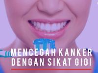 Benarkah Rajin Sikat Gigi Mencegah Kanker? Simak Ulasannya!