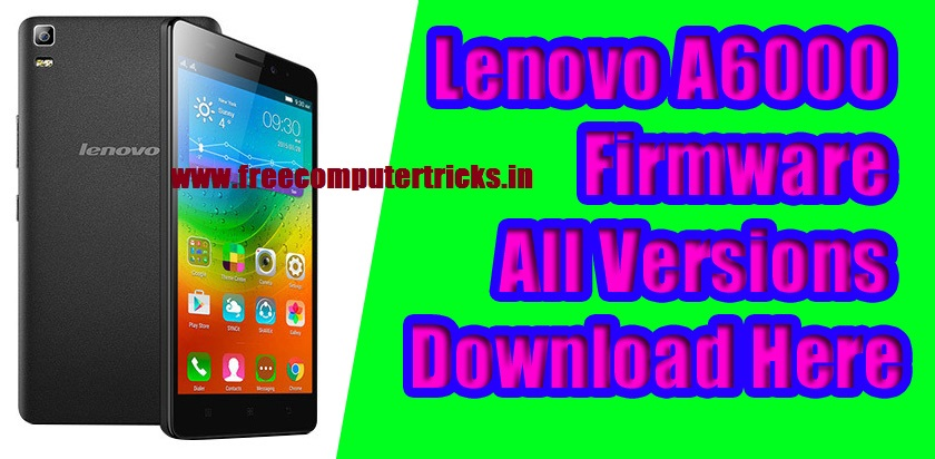 Lenovo A6000 Firmware All Versions Download Here (With