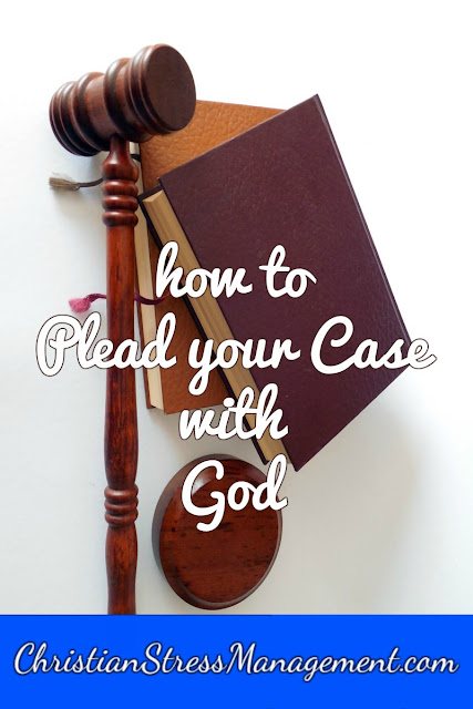 How to Plead Your Case with God