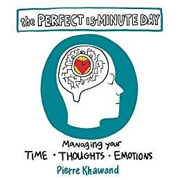 The Perfect 15-Minute Day: Managing Your Time, Thoughts, and Emotions - A Self-Help, Psychology book by Pierre Khawand