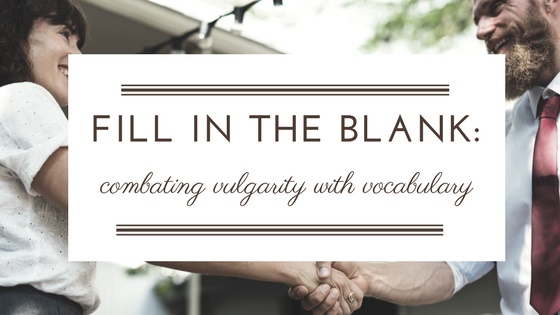 Rebellious Writing: Fill in the Blank: Combating Vulgarity with