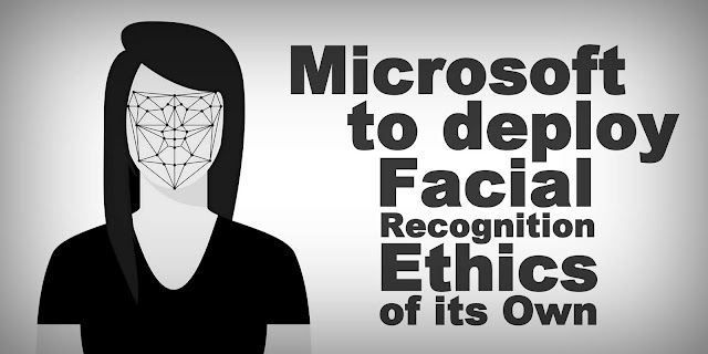 Microsoft to Deploy Facial Recognition Ethics of its Own