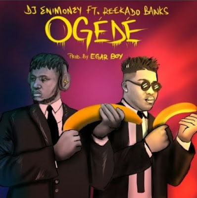 DJ Enimoney ft. Reekado Banks - Ogede