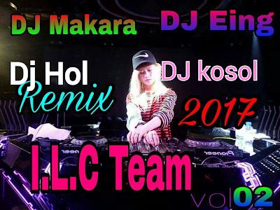 ILC Team Remix Vol 02 | Song Remix 2017