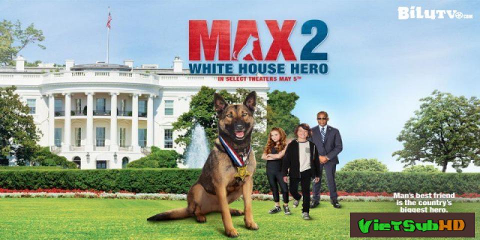 Phim Chú Chó Max 2: Cứu Tinh Nhà Trắng VietSub HD   Max 2: White House Hero 2017