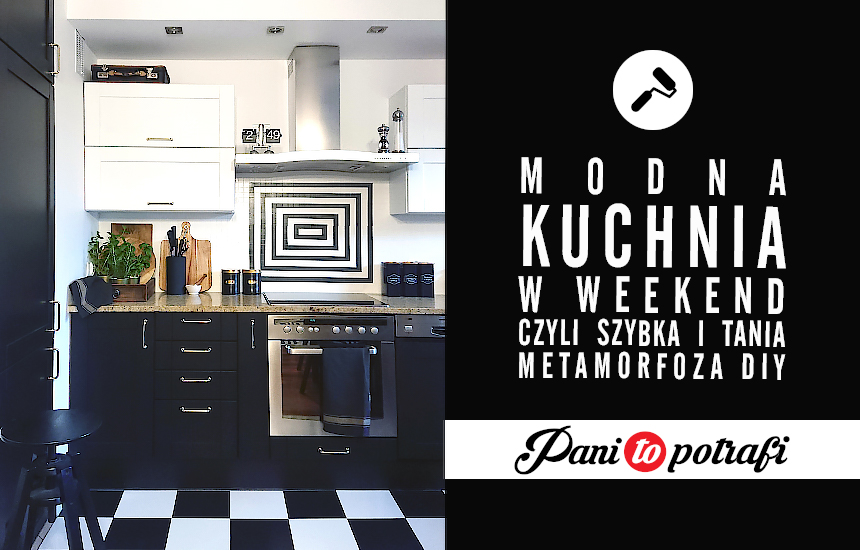 Modna I Tania Metamorfoza Kuchni W Weekend Pani To Potrafi