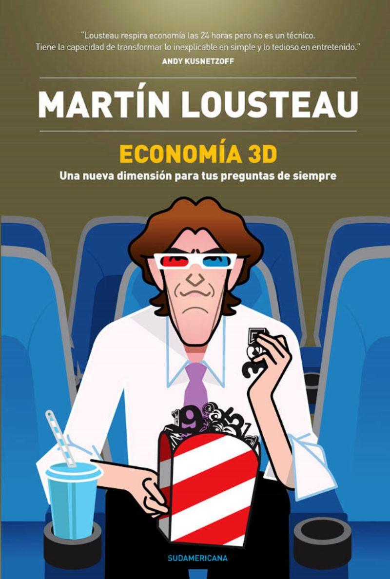 Economía 3D: Una nueva dimensión para tus preguntas de siempre – Martín Lousteau