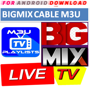 Download BigMix channels M3U LINK FOR LIVE TV CHANNEL  BigMix Channel M3u Link For Premium Cable Tv,Sports Channel,Movies Channel.