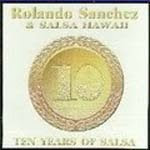 Ten Years, Rolando Sanchez and Salsa Hawaii