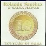 Ten Years, Rolando Sanchez and Salsa Hawaii