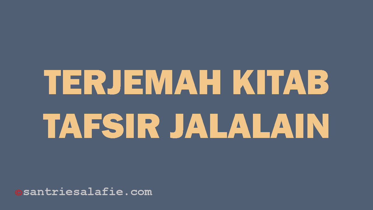 Terjemah Kitab Tafsir Jalalain by Santrie Salafie