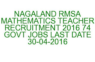 NAGALAND RMSA MATHEMATICS TEACHER RECRUITMENT 2016 74 GOVT JOBS LAST DATE 30-04-2016