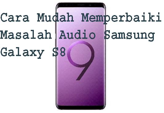 Cara Mudah Memperbaiki Masalah Audio Samsung Galaxy S8 1