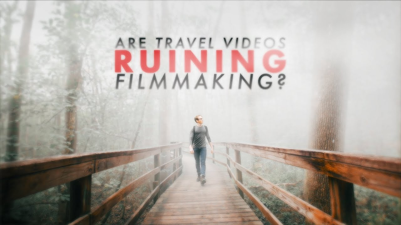 Are Travel Videos Ruining Filmmaking?
