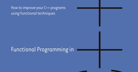 Functional Programming in C++ How to improve your C+ programs using functional techniques