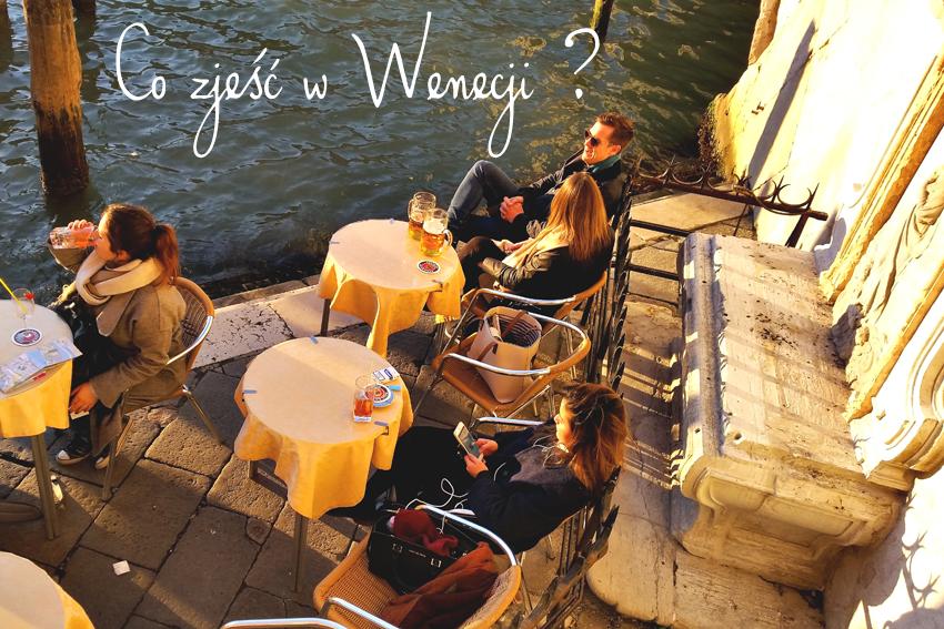 Co zjeść w Wenecji? Czego spróbować? Kulinarny przewodnik po Wenecji.