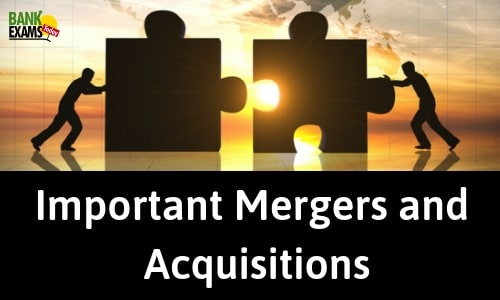 Important Mergers and Acquisitions