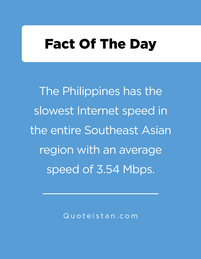 The Philippines has the slowest Internet speed in the entire Southeast Asian region with an average speed of 3.54 Mbps.