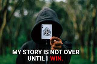 My story is not over until i win.