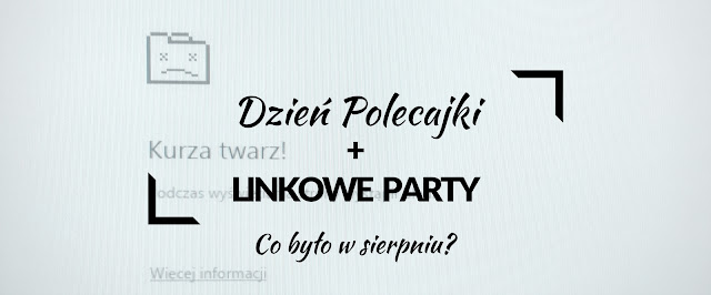 linkowe party| linkparty| dzień polecajki| najlepsze teksty| najlepsze linki| co było w sierpniu?|