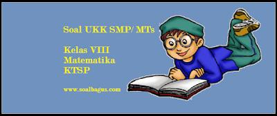 Download soal latihan ulangan ukk/ uas smp kelas 8 mapel matematika/ mtk ktsp plus kunci jawabannya tahun 2017 www.soalbagus.com