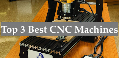 Top 3 Best CNC Machines