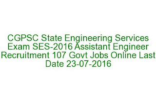 CGPSC State Engineering Services Exam SES-2016 Assistant Engineer Recruitment 107 Govt Jobs Online Last Date 23-07-2016