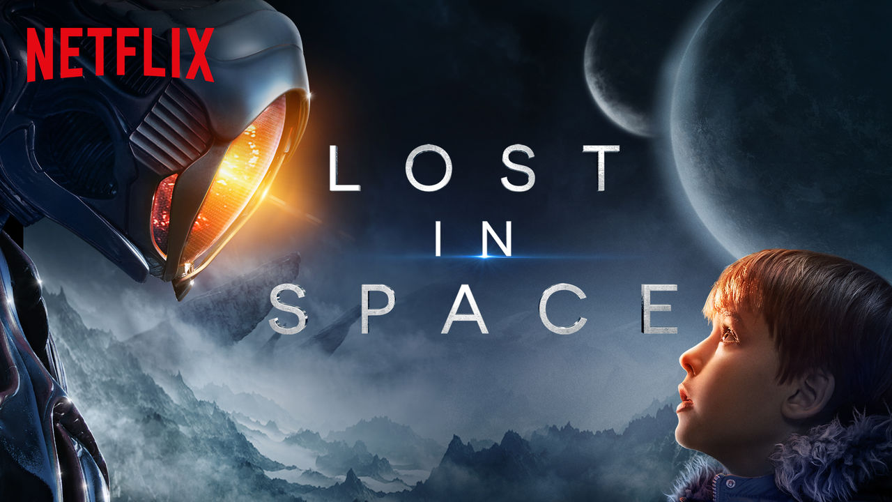 Starships & Steel: Lost In Space 2018: A Netflix Original