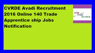 CVRDE Avadi Recruitment 2016 Online 140 Trade Apprentice ship Jobs Notification