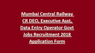 Mumbai Central Railway CR DEO, Executive Asst, Data Entry Operator Govt Jobs Recruitment 2018 Application Form