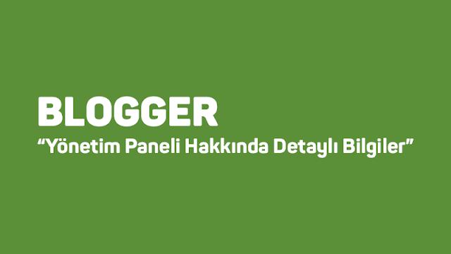 Blogger Yönetim Paneli Hakkında Detaylı Bilgiler