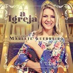Baixar Música A Igreja - Marlete Guerreiro Mp3