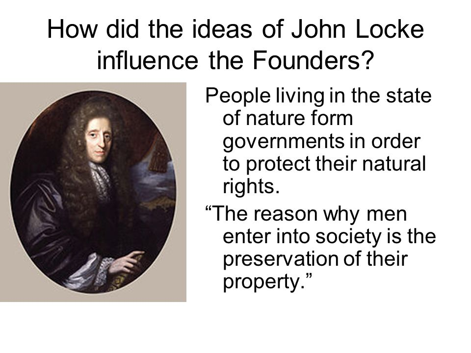 the ideas of john locke on the preservation of property For locke, the protection of property preserves the rights to life and liberty by fencing off a private sphere free from government and other men locke's curriculum follows from many of his psychological ideas in the essay and is based in part on his experience as a tutor to the third earl of.